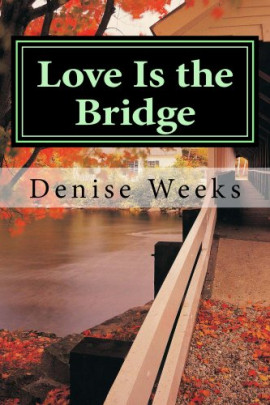 Love Is The Bridge by Denise Weeks
