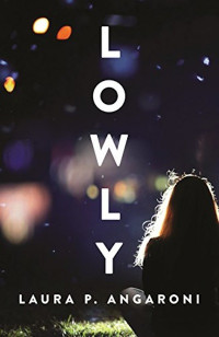 Lowly by Laura P. Angaroni