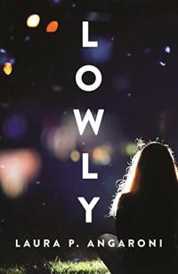 Lowly by Laura P. Angaroni