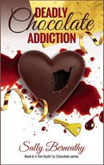 Deadly Chocolate Addiction by Sally Berneathy