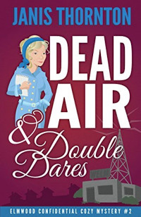 Dead Air and Double Dares by Janis Thornton