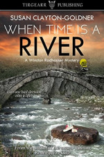 When Time Is a River by Susan Clayton-Goldner
