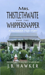 Mrs. Thistlethwaite and the Whippersnapper by J. B. Hawker