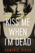 Kiss Me When I'm Dead by Dominic Piper