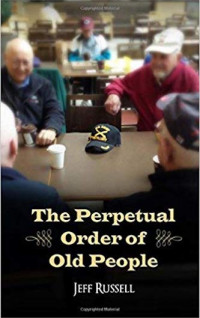 Featured Selection: The Perpetual Order of Old People by Jeff Russell