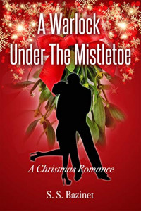 Featured Selection: A Warlock Under The Mistletoe by S. S. Bazinet