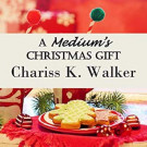 Daily Review: A Medium's Christmas Gift by Chariss K. Walker