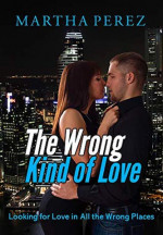 Featured Selection: The Wrong Kind of Love by Martha Perez
