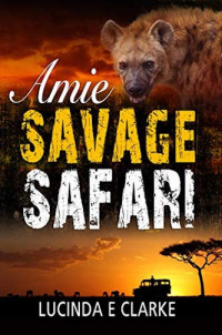 Featured: Amie: Savage Safari by Lucinda E. Clarke