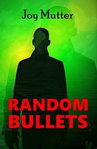 Featured: Random Bullets by Joy Mutter